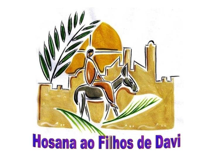 Celebramos hoje              oDOMINGO    DE RAMOS.     A Liturgia apresenta  dois momentos  bem distintos:A ENTRADA DE JES...