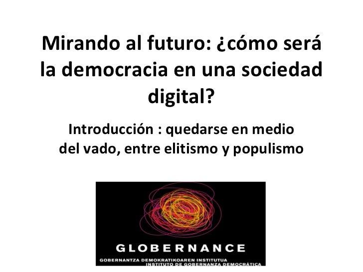Mirando al futuro: ¿cómo será la democracia en una sociedad digital? Introducción : quedarse en medio del vado, entre elit...