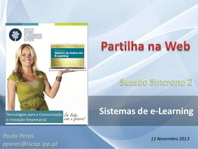 Sistemas de e-Learning Paula Peres pperes@iscap.ipp.pt  13 Novembro 2013
