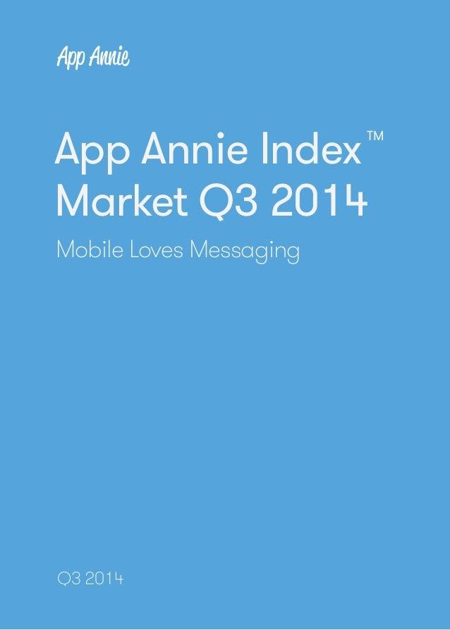 1  App Annie Index: Market Q3 2014  App Annie Index  Market Q3 2014  Mobile Loves Messaging  Q3 2014  www.appannie.com/int...