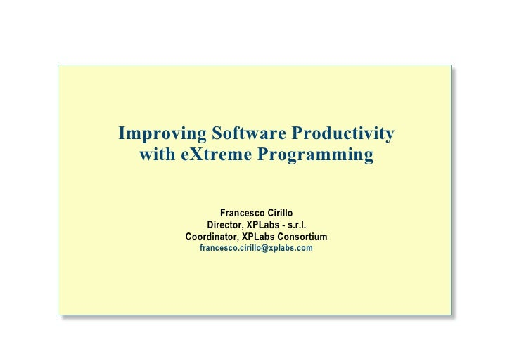 Improving Software Productivity                   with eXtreme Programming                                       Francesco...