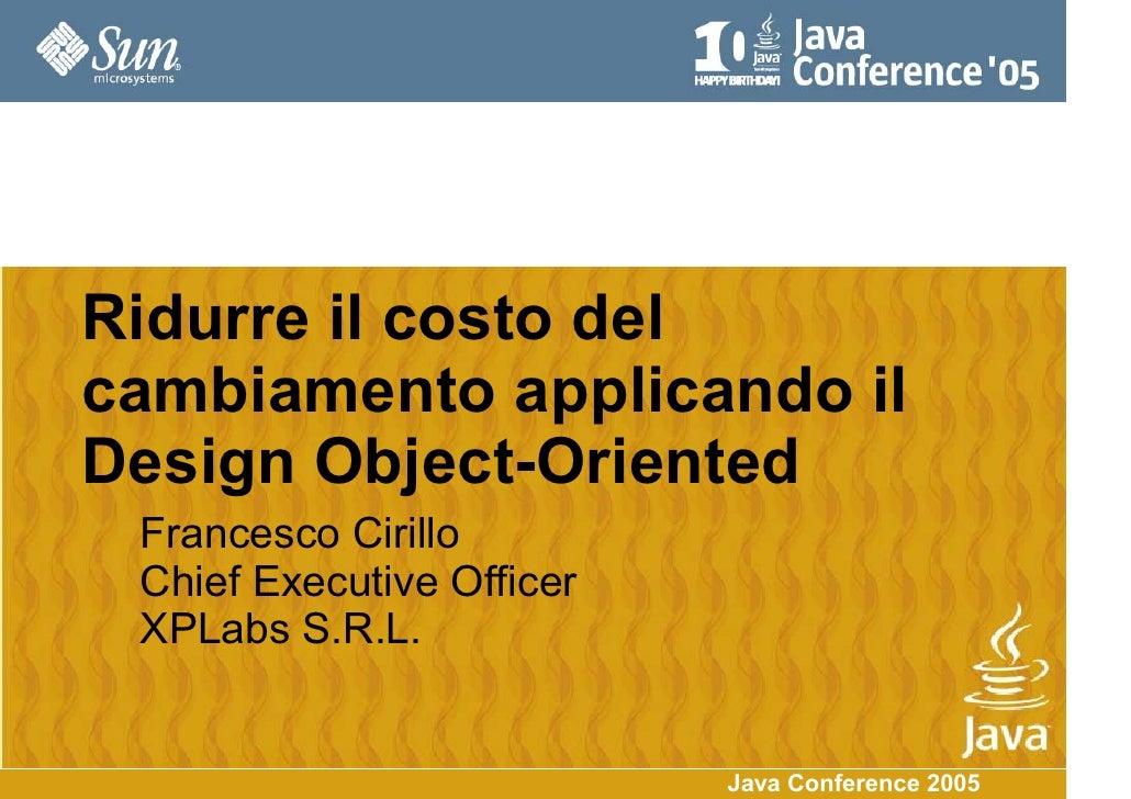 Ridurre il costo del cambiamento applicando il Design Object-Oriented  Francesco Cirillo  Chief Executive Officer  XPLabs ...