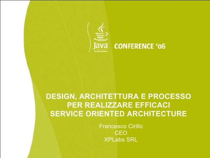 DESIGN, ARCHITETTURA E PROCESSO      PER REALIZZARE EFFICACI  SERVICE ORIENTED ARCHITECTURE            Francesco Cirillo  ...