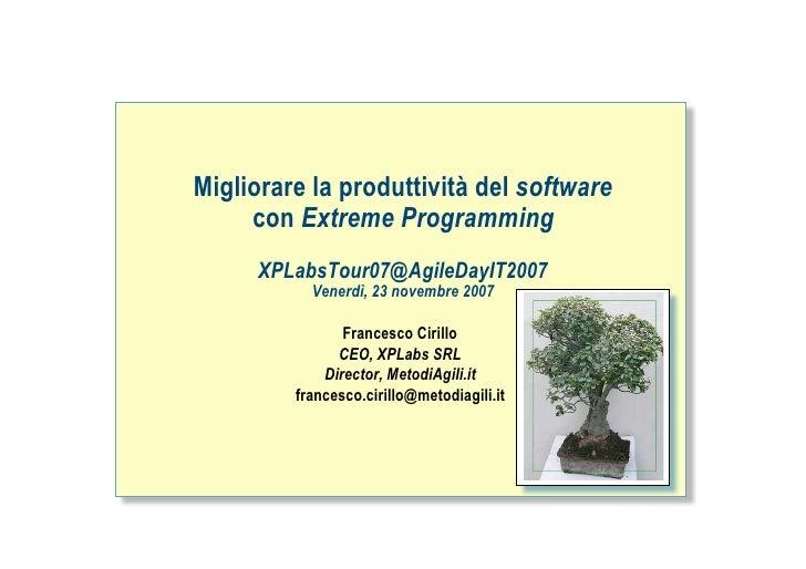 Migliorare la produttività del software      con Extreme Programming       XPLabsTour07@AgileDayIT2007            Venerdì,...