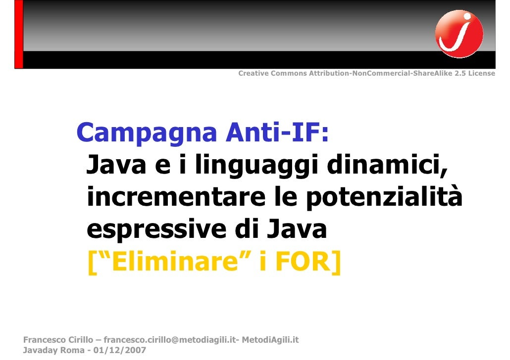 Creative Commons Attribution-NonCommercial-ShareAlike 2.5 License                  Campagna Anti-IF:               Java e ...