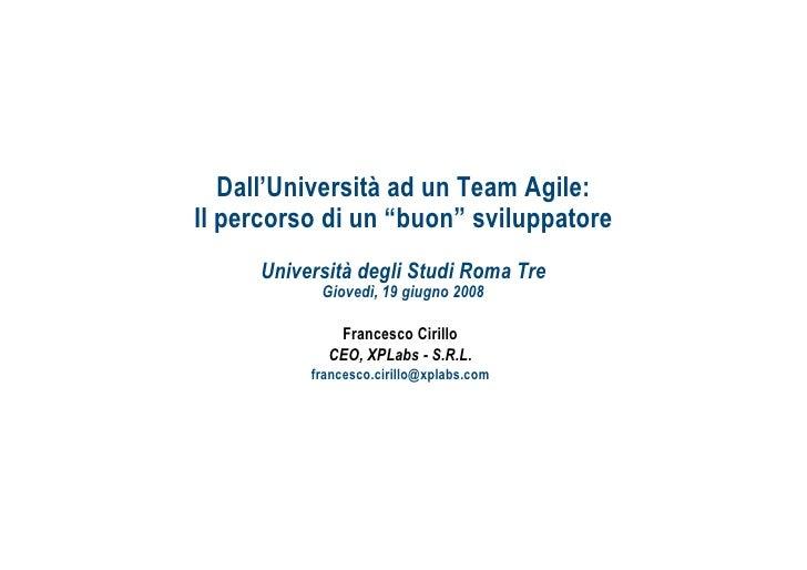 """Dall'Università ad un Team Agile: Il percorso di un """"buon"""" sviluppatore      Università degli Studi Roma Tre            Gi..."""