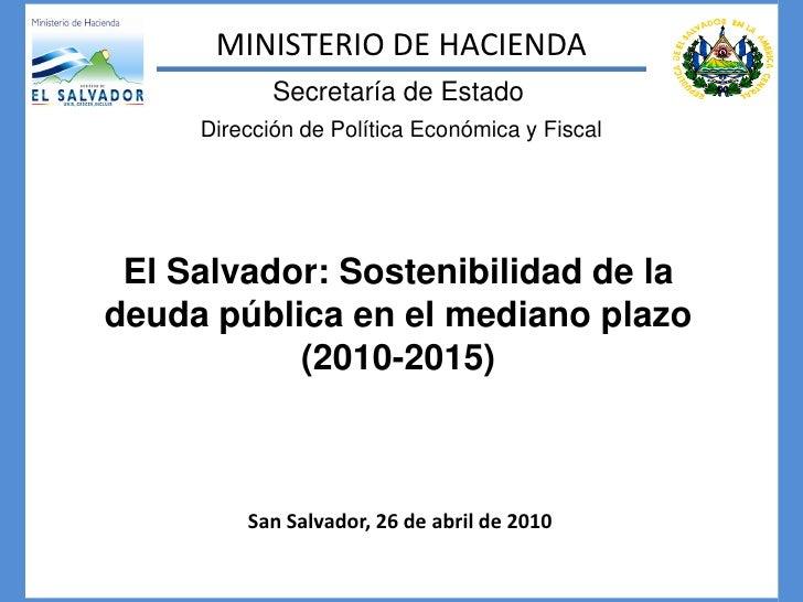 MINISTERIO DE HACIENDA             Secretaría de Estado      Dirección de Política Económica y Fiscal      El Salvador: So...
