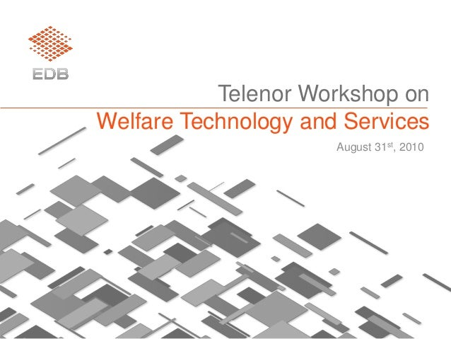 Telenor Workshop on Welfare Technology and Services August 31st, 2010