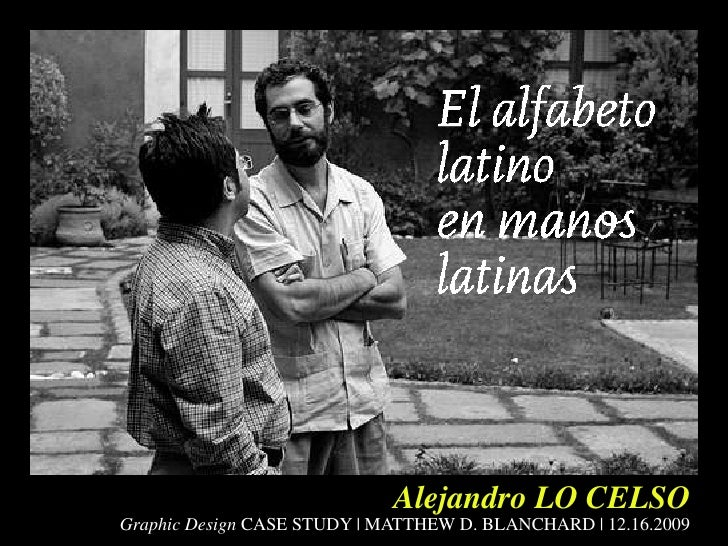 Alejandro LO CELSO<br />Graphic Design CASE STUDY   MATTHEW D. BLANCHARD   12.16.2009<br />