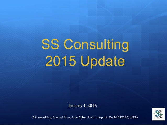 SS Consulting 2015 Update	 SS	consulting,	Ground	0loor,	Lulu	Cyber	Park,	Infopark,	Kochi	682042,	INDIA	 January	1,	2016