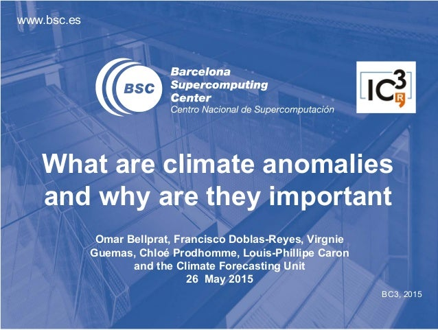 www.bsc.es BC3, 2015 What are climate anomalies and why are they important Omar Bellprat, Francisco Doblas-Reyes, Virgnie ...