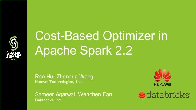 Ron Hu, Zhenhua Wang Huawei Technologies, Inc. Sameer Agarwal, Wenchen Fan Databricks Inc. Cost-Based Optimizer in Apache ...