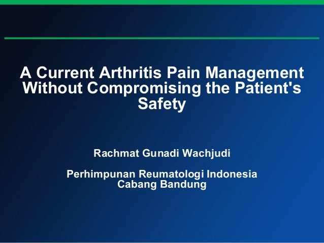 A Current Arthritis Pain ManagementWithout Compromising the Patients               Safety         Rachmat Gunadi Wachjudi ...