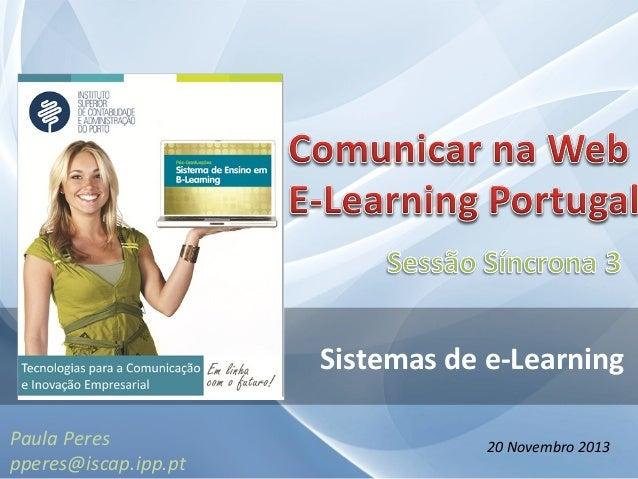 Sistemas de e-Learning Paula Peres pperes@iscap.ipp.pt  20 Novembro 2013