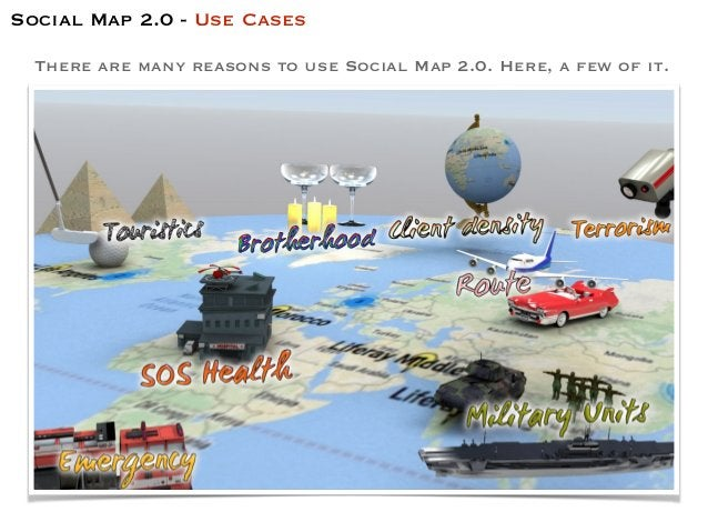 There are many reasons to use Social Map 2.0. Here, a few of it. Social Map 2.0 - Use Cases