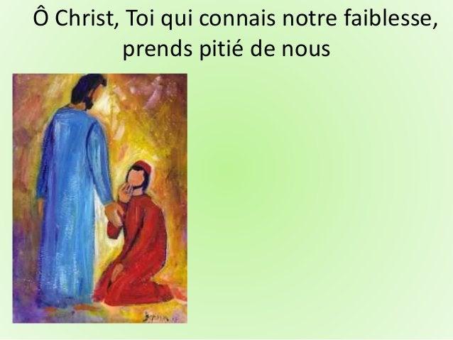 Ô Christ, Toi qui connais notre faiblesse, prends pitié de nous