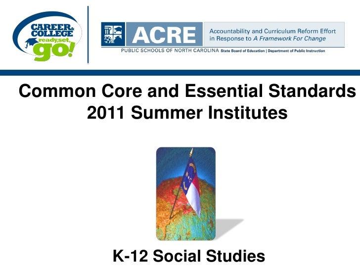 Common Core and Essential Standards     2011 Summer Institutes         K-12 Social Studies