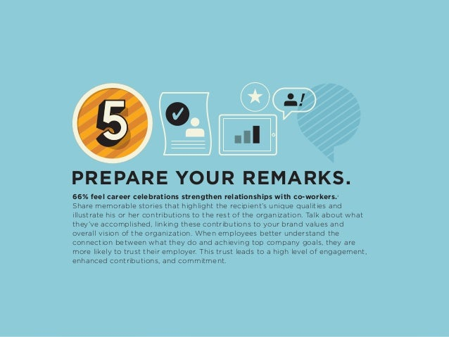 PREPARE YOUR REMARKS. 66% feel career celebrations strengthen relationships with co-workers.4 Share memorable stories that...