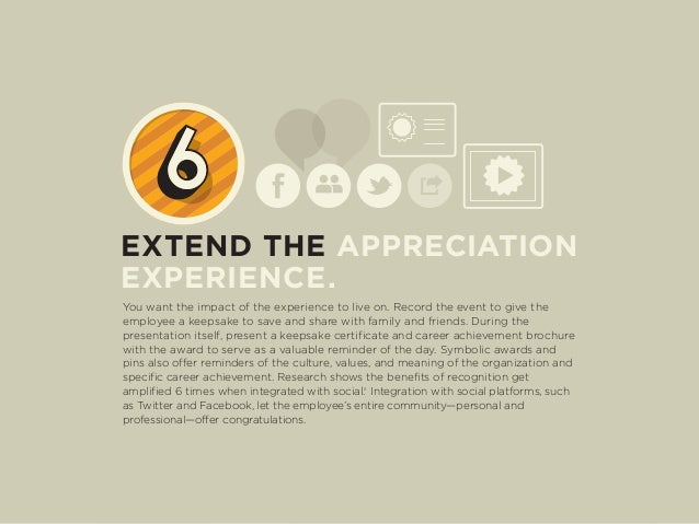 EXTEND THE APPRECIATION EXPERIENCE. You want the impact of the experience to live on. Record the event to give the employe...