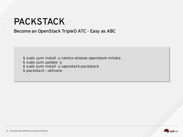 @rainleander @RDOcommunity #TripleO11 PACKSTACK Become an OpenStack TripleO ATC - Easy as ABC $ sudo yum install -y centos...