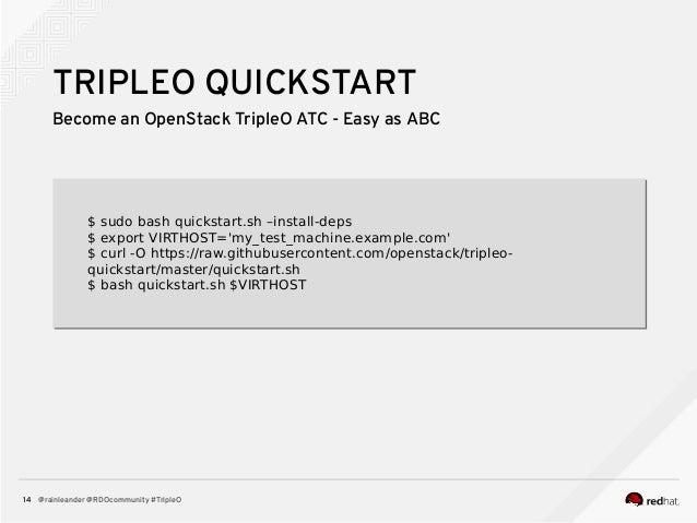 @rainleander @RDOcommunity #TripleO14 TRIPLEO QUICKSTART Become an OpenStack TripleO ATC - Easy as ABC $ sudo bash quickst...