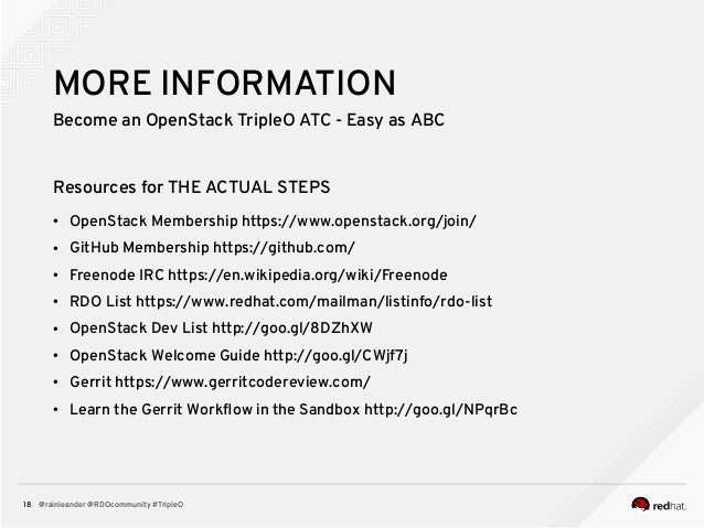 @rainleander @RDOcommunity #TripleO18 MORE INFORMATION Become an OpenStack TripleO ATC - Easy as ABC Resources for THE ACT...