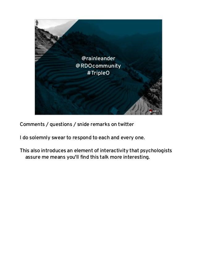@rainleander @RDOcommunity #Tr ipleO 2 @rainleander @RDOcommunity #TripleO Comments / questions / snide remarks on twitter...
