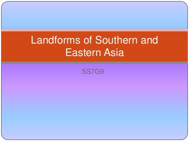 SS7G9 Landforms of Southern and Eastern Asia