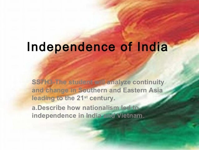 Independence of IndiaSS7H3-The student will analyze continuityand change in Southern and Eastern Asialeading to the 21st c...