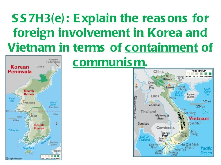 SS7H3(e): Explain the reasons for foreign involvement in Korea and Vietnam in terms of  containment  of  communism .