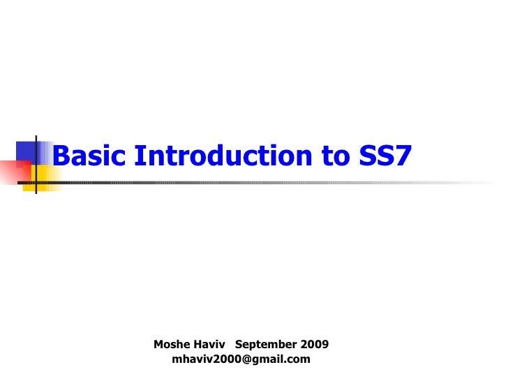 Basic Introduction to SS7 Moshe Haviv  September 2009 [email_address]