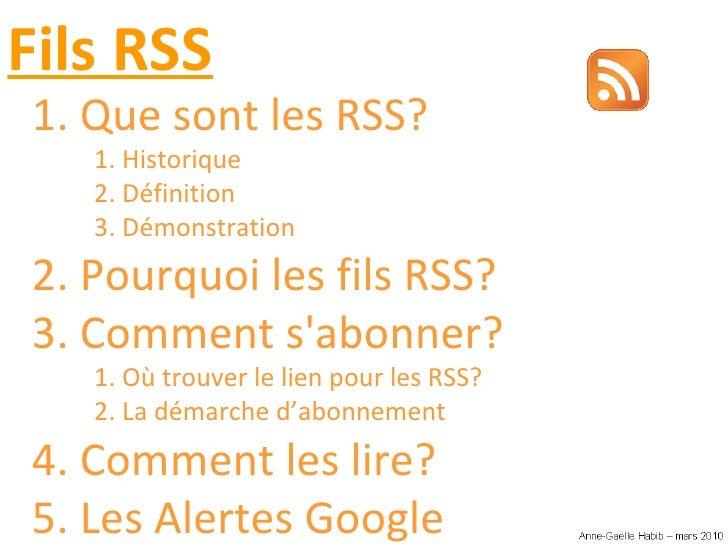 <ul><li>1. Que sont les RSS? </li></ul><ul><ul><li>1. Historique </li></ul></ul><ul><li>2. Définition </li></ul><ul><li>3....