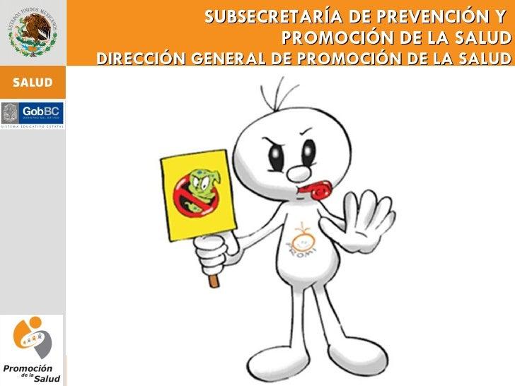 SUBSECRETARÍA DE PREVENCIÓN Y  PROMOCIÓN DE LA SALUD DIRECCIÓN GENERAL DE PROMOCIÓN DE LA SALUD LA ESCUELA COMO ESPACIO PA...