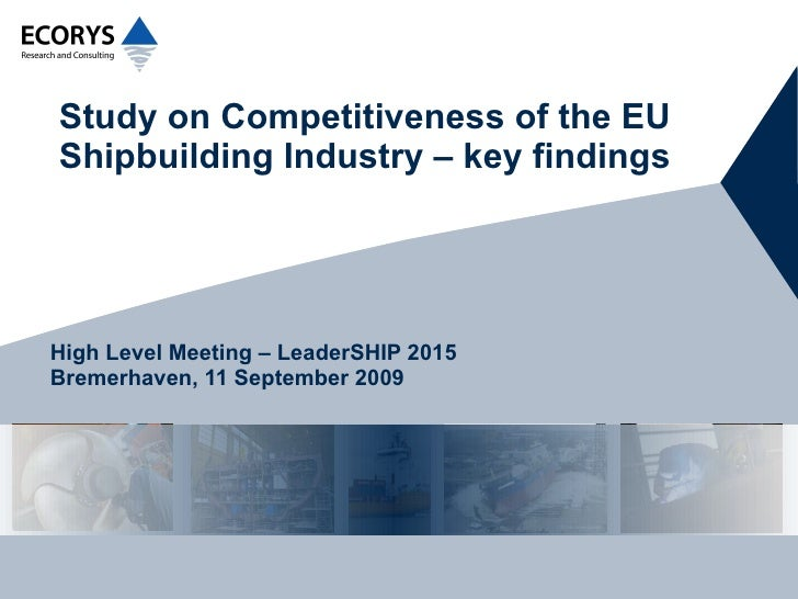 Study on Competitiveness of the EU Shipbuilding Industry – key findings High Level Meeting – LeaderSHIP 2015 Bremerhaven, ...