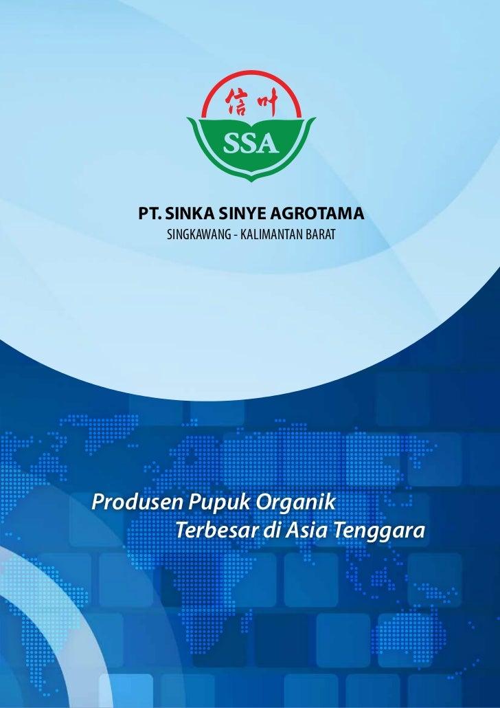 PT. SINKA SINYE AGROTAMA       SINGKAWANG - KALIMANTAN BARATProdusen Pupuk Organik       Terbesar di Asia Tenggara
