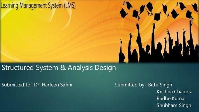 Structured System & Analysis Design Submitted to : Dr. Harleen Sahni Submitted by : Bittu Singh Krishna Chandra Radhe Kuma...
