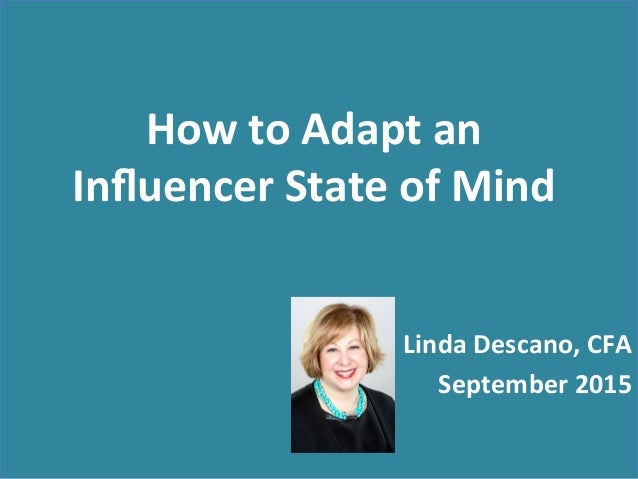 How	   to	   Adapt	   an	    Influencer	   State	   of	   Mind	    Linda	   Descano,	   CFA	    September	   2015