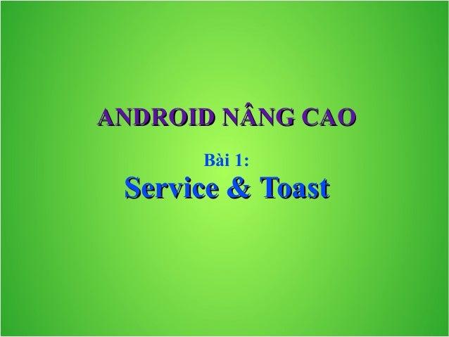 ANDROID NÂNG CAO Bài 1:  Service & Toast