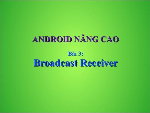 ANDROID NÂNG CAO Bài 3:  Broadcast Receiver