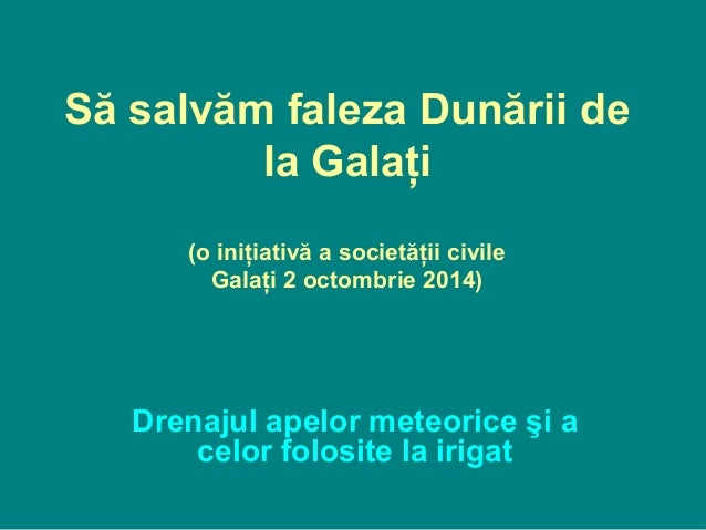 Să salvăm faleza Dunării de la Galaţi (o iniţiativă a societăţii civile Galaţi 2 octombrie 2014) Drenajul apelor meteorice...
