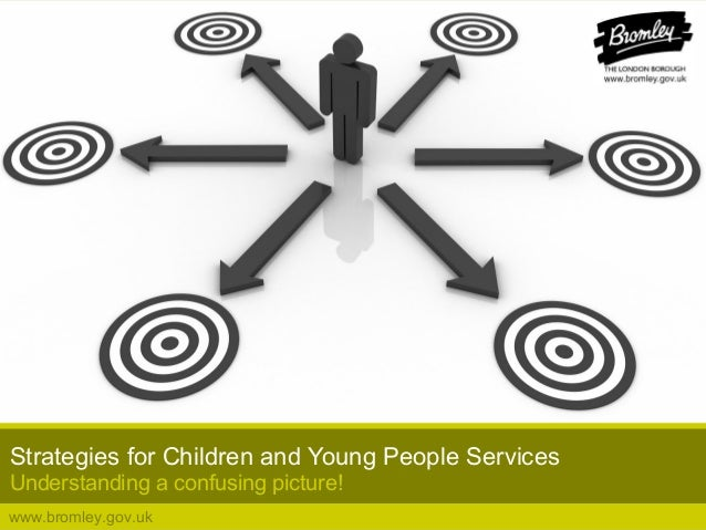 www.bromley.gov.ukStrategies for Children and Young People ServicesUnderstanding a confusing picture!
