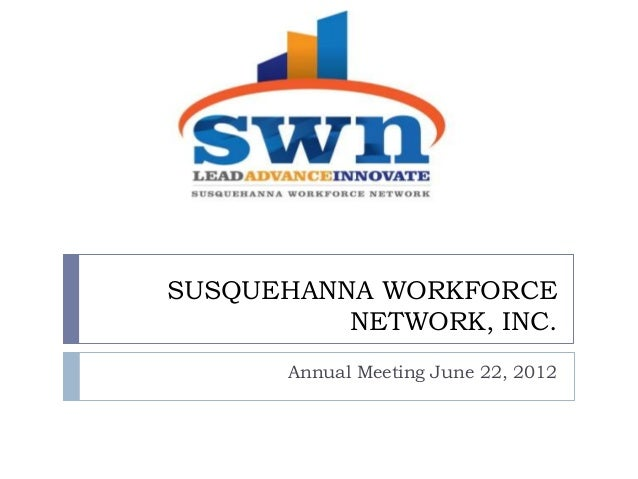 SUSQUEHANNA WORKFORCE          NETWORK, INC.       Annual Meeting June 22, 2012