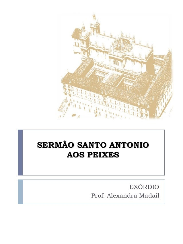 SERMÃO SANTO ANTONIO AOS PEIXES  EXÓRDIO Prof: Alexandra Madail