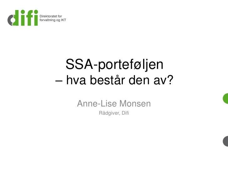 SSA-porteføljen – hva består den av?    Anne-Lise Monsen        Rådgiver, Difi