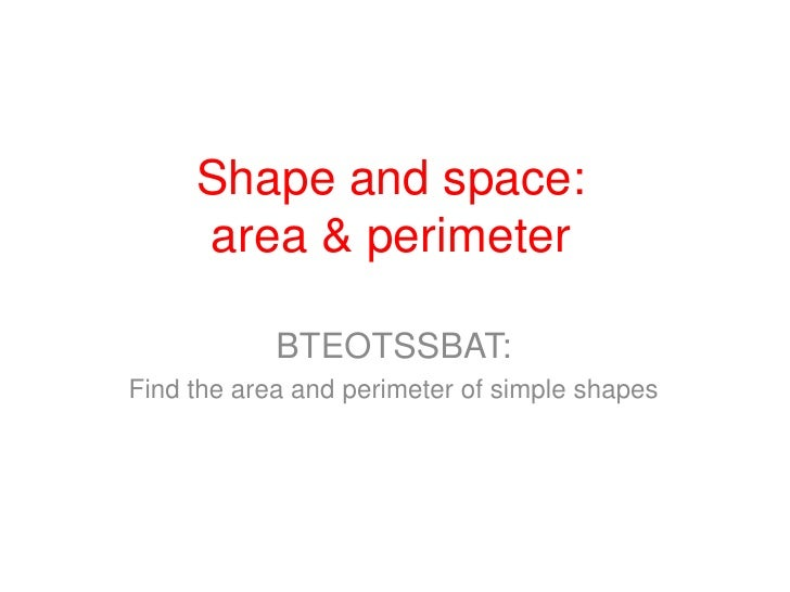 Shape and space: area & perimeter<br />BTEOTSSBAT:<br />Find the area and perimeter of simple shapes<br />