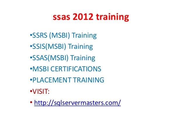 ssas 2012 training •SSRS (MSBI) Training •SSIS(MSBI) Training •SSAS(MSBI) Training •MSBI CERTIFICATIONS •PLACEMENT TRAININ...