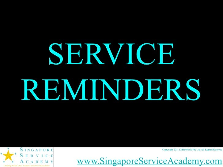 SERVICEREMINDERS                    Copyright 2011 DifferWorld Pte Ltd All Rights Reserved  www.SingaporeServiceAcademy.com