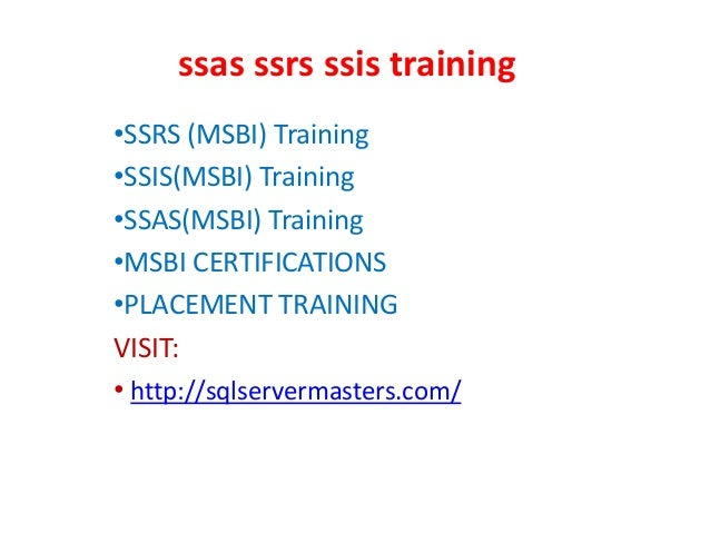 ssas ssrs ssis training •SSRS (MSBI) Training •SSIS(MSBI) Training •SSAS(MSBI) Training •MSBI CERTIFICATIONS •PLACEMENT TR...