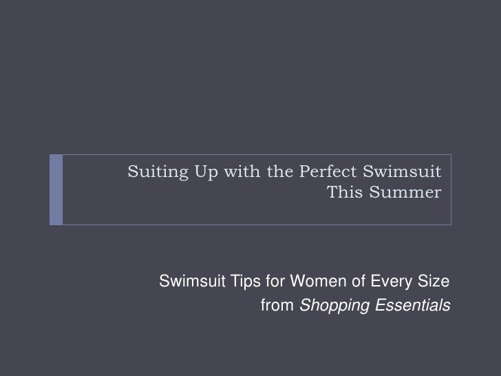 Suiting Up with the Perfect Swimsuit This Summer<br />Swimsuit Tips for Women of Every Size <br />from Shopping Essentials...