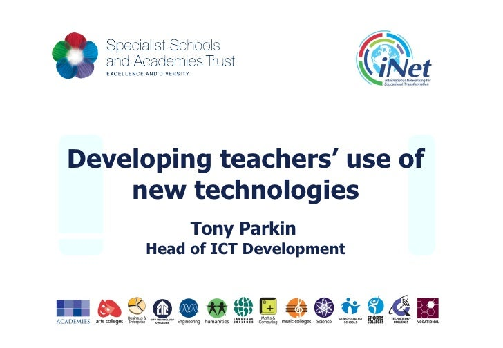 Developing teachers' use of new technologies Tony Parkin   Head of ICT Development
